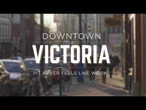 Downtown Victoria - It Never Feels Like Work