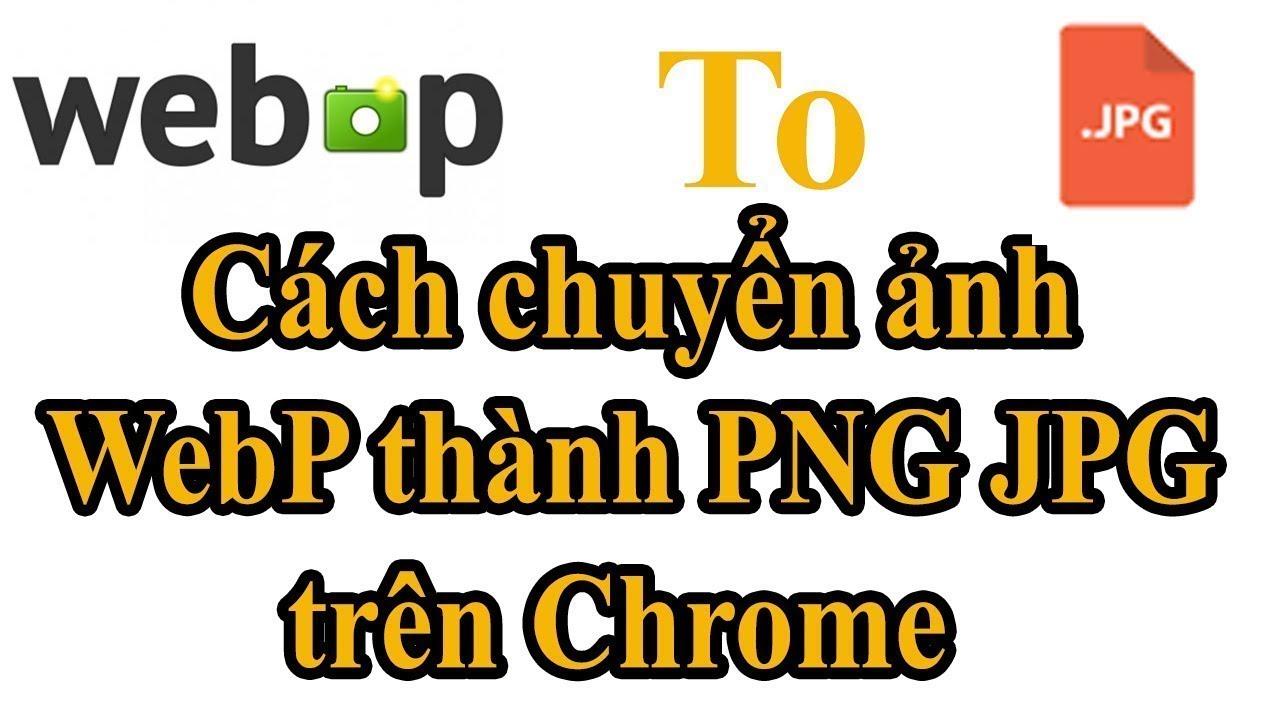 Cách chuyển ảnh WebP thành PNG JPG trên Chrome Cốc Cốc