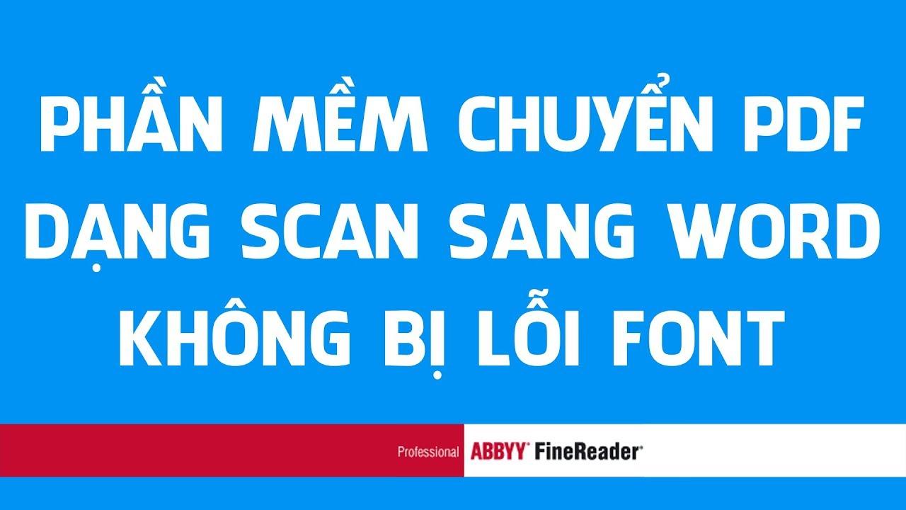 PHẦN MỀM CHUYỂN PDF DẠNG SCAN SANG WORD KHÔNG LỖI FONT CHỮ
