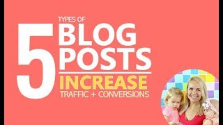 5 Different Types of Blog Posts to Increase Traffic and Conversions