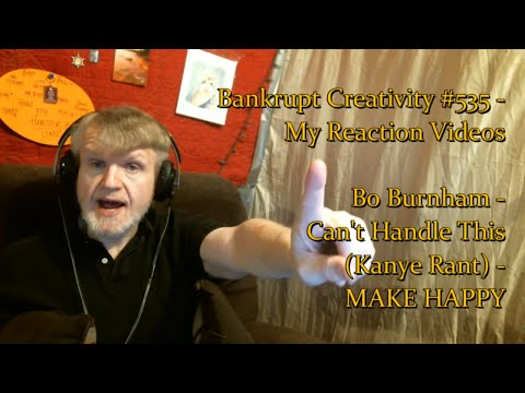 Bo Burnham - Can't Handle This (Kanye Rant) : Bankrupt Creativity #535 - My Reaction Videos