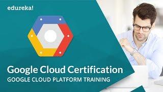 Google Cloud Certification | Google Cloud Platform Training | Google Cloud Tutorial | Edureka