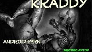 Repeat youtube video Kraddy-Android P*rn [HQ]