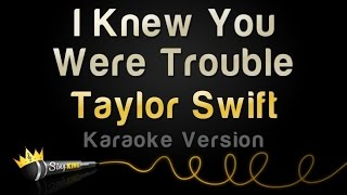 Taylor Swift - I Knew You Were Trouble (Karaoke Version)