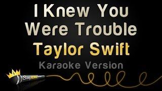 Taylor Swift - I Knew You Were Trouble Karaoke Version