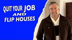 Quit Your Job and Flip Houses - Real Estate Investing Made Easy #18