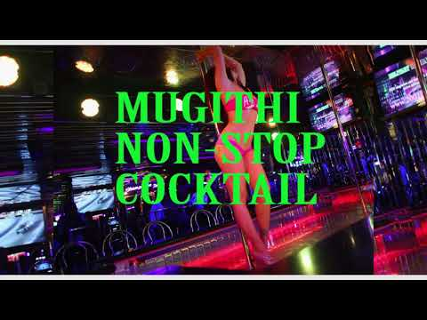 MUGITHI NONSTOP COCKTAIL LATEST