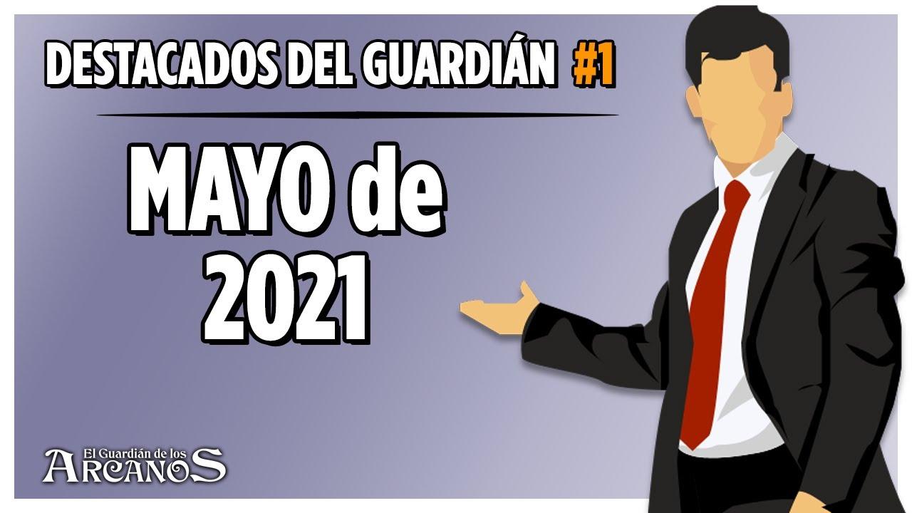 Destacados del Guardián #1 - Mayo de 2021