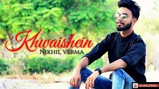 Khwaishein   Unplugged Cover   Nikhil verma   Calendar Girls   Arijit Singh
