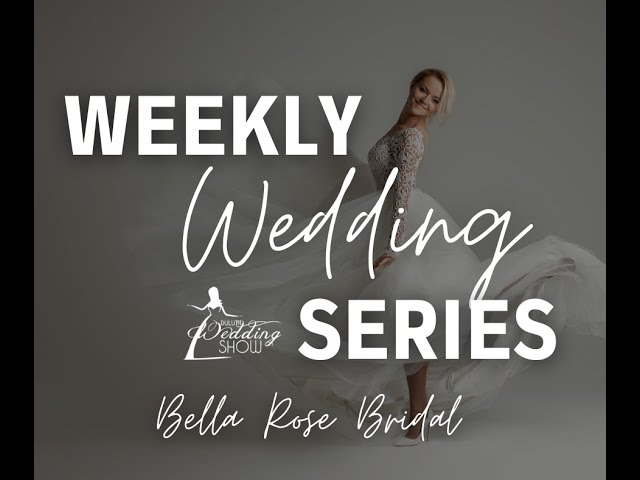 Weekly Wedding Series with Bella Rose Bridal