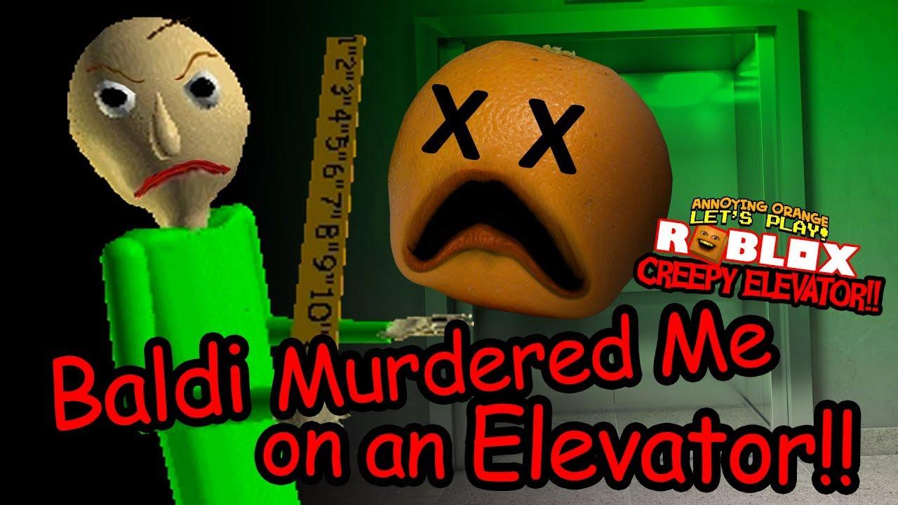 Annoying Orange Roblox Baldi Obby Baldi Murdered Me On An Elevator Creepy Elevator 2 Youtube