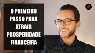 Baixar O PRIMEIRO PASSO PARA ATRAIR PROSPERIDADE FINANCEIRA [LEI DA ATRAÇÃO]