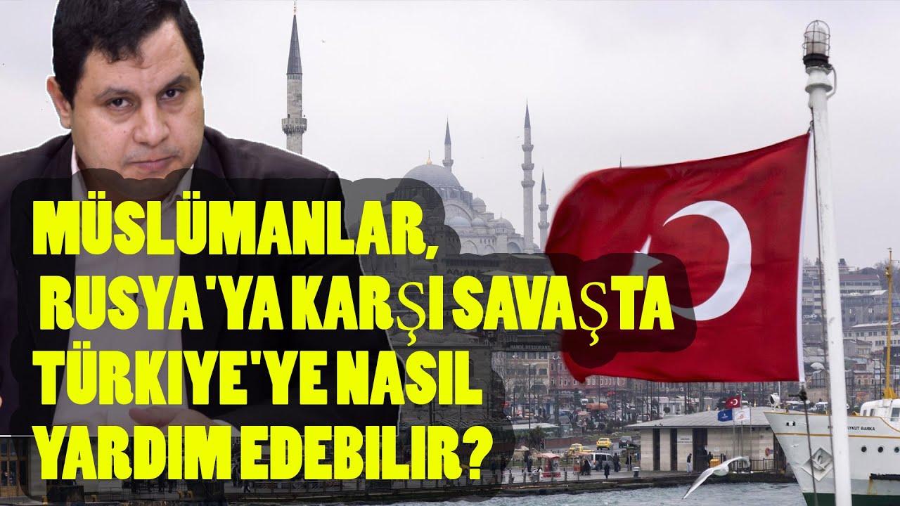 Müslümanlar, Rusya'ya karşı savaşta Türkiye'ye nasıl yardım edebilir?