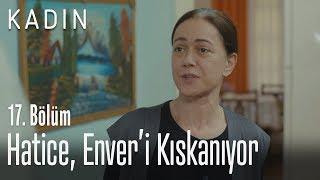 Hatice, Enver'i kıskanıyor - Kadın 17. Bölüm