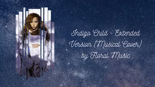 Indigo Child - Extended Version by Tinashe (Musical Cover) || Floral Music