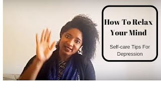 Self Care Tips For Depression: How To Relax Your Mind