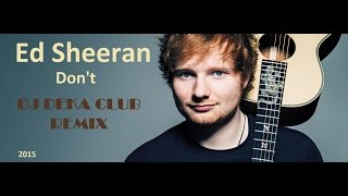 Ed Sheeran - Dont (DJ Deka Club Mix) 2015
