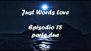 Just Words Love- Ep. 18 PARTE DUE