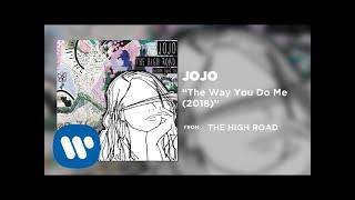 JoJo - The Way You Do Me (2018) [Official Audio]