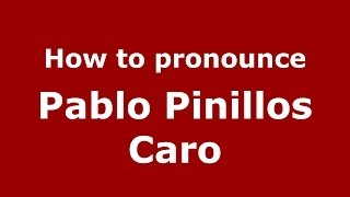 How to pronounce Pablo Pinillos Caro (Spanish/Spain) - PronounceNames.com