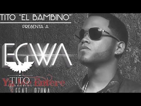 Ya me entere - Tito El Bambino presenta Egwa feat. Ozuna