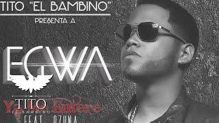 "Ya me enteré - Tito ""El Bambino"" presenta Egwa feat.  Ozuna"