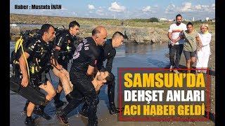 Samsun'da Dehşet Anları! Acı Haber Geldi...