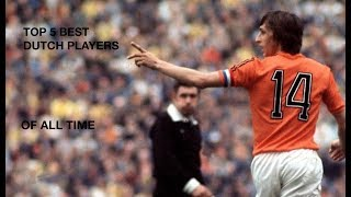 Top 5 Best Dutch Players Of All Time! (Legendary Skills and Goals!)