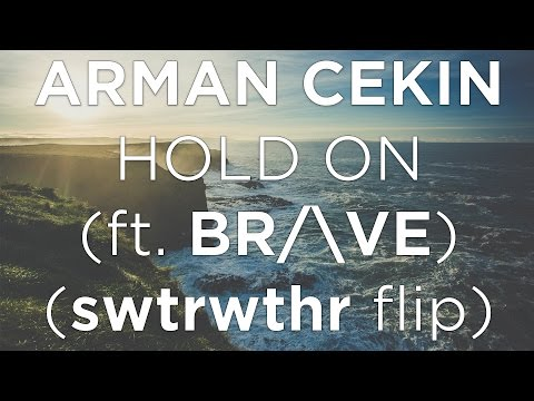 Arman Cekin - Hold On (ft. BR/\VE) (swtrwthr flip) [Lyrics]