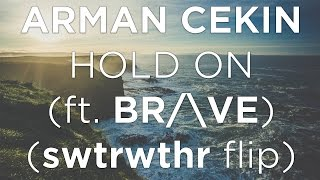 Скачать Arman Cekin Hold On Ft BR VE Swtrwthr Flip Lyrics
