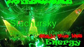 Stachursky - Chcesz Czy Nie (Cecenie House Mix)