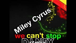 reggae remix - Miley Cyrus - We can't stop (DJ NEX REMIX)