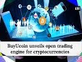 BuyUcoin unveils open trading engine for cryptocurrencies - ANI News