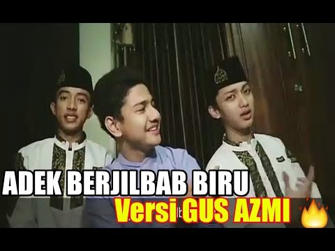 Adek Berjilbab Biru Versi Sholawat Gus Azmi Gus Azmi Gus Hafid