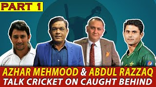 Abdul Razzaq & Azhar Mehmood Talks Cricket | Part 1 | Caught behind