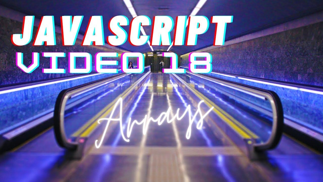 Easiest Series For Learning Javascript - Javascript Arrays - Video 18