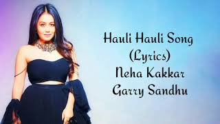Hauli Hauli Full Song With Lyrics Neha Kakkar | Garry Sandhu