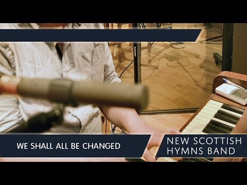 We Shall All Be Changed - New Scottish Hymns Band