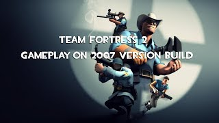 Team Fortress 2 — Gameplay on 2007 version