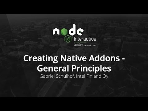 Creating Native Addons - General Principles by Gabriel Schulhof, Intel Finland Oy