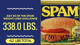SPAM Challenge - Day #3 - Down -6.2 lbs in 3 Days!