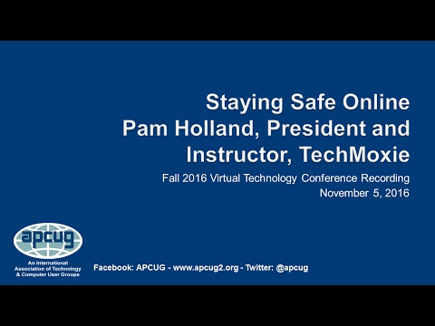 Staying Safe Online - Pam Holland, Tech-Moxie - APCUG Virtual Technology Conference