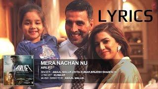 Mera Nachan Nu FULL SONG LYRICS | AMAAL MALIK | ARILIFT | AKSHAY KUMAR