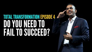 Total Transformation Episode 4 - Do You Need To Fail To Succeed? | Jit Puru