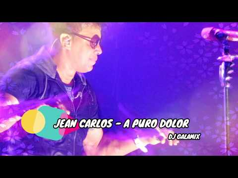JEAN CARLOS - A PURO DOLOR DJ GALAMIX