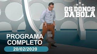 Os Donos da Bola - 20/02/2020 - Programa completo
