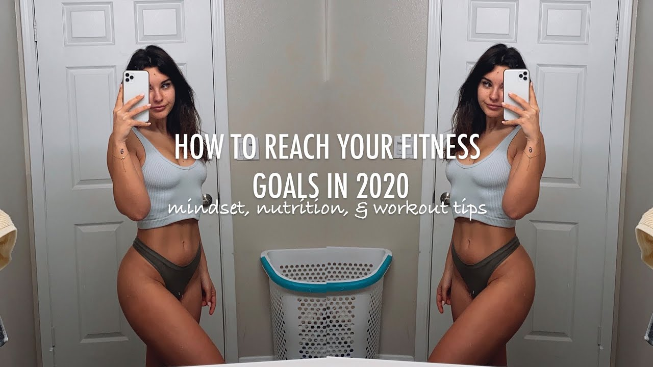 How to reach your fitness goals in 2020 | Mindset, Workout, & Nutrition tips for a healthy routi