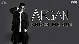 Afgan -  Knock Me Out  (Official Video Lyric )