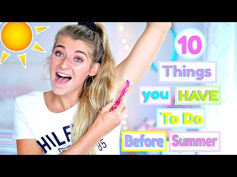 10 Things You HAVE to do Before Summer!