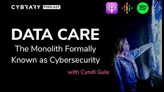Data Care: The Monolith Formerly Known As Cybersecurity | The Cybrary Podcast Ep. 42